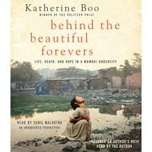 Behind the Beautiful Forevers: Life, Death, and Hope in a Mumbai Undercity - Katherine Boo, Sunil Malhotra, Random House Audio