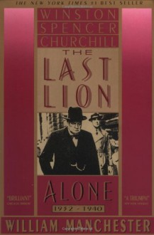 The Last Lion 2: Winston Spencer Churchill Alone, 1932-40 - William Raymond Manchester