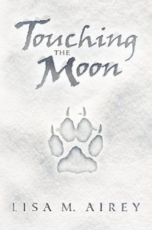 Touching the Moon - Lisa M. Airey