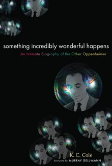 Something Incredibly Wonderful Happens: Frank Oppenheimer and the world he made up - K.C. Cole