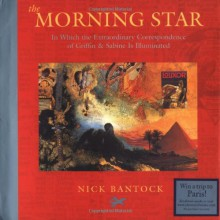 The Morning Star: In Which the Extraordinary Correspondence of Griffin & Sabine is Illuminated - Nick Bantock