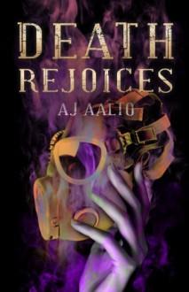 Death Rejoices - A.J. Aalto