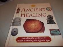 Ancient Healing Unlocking the Mysteries - Publications International Ltd.
