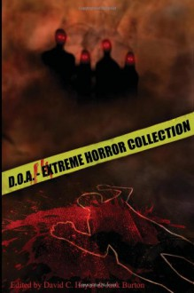 D.O.A.: Extreme Horror Anthology - David C. Hayes, Jack Burton, Craig Saunders