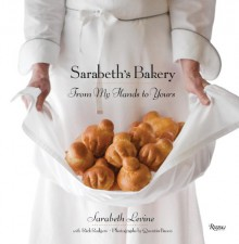 Sarabeth's Bakery: From My Hands to Yours - Rick Rodgers, Mimi Sheraton, Rick Rogers, Quentin Bacon, Rick Rodgers