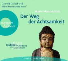 Der Weg der Achtsamkeit: Buddhas Anleitung zum Glücklichsein - Gabi Gerlach, Marie Mannschatz, Marie Mannschatz