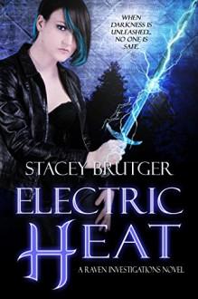 Electric Heat (A Raven Investigations Novel Book 3) - Stacey Brutger