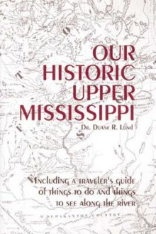Our Historic Upper Mississippi - Duane Lund