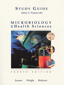 Microbiology for the Health Sciences - Jeffrey C. Pommerville, Richard A. Robison, Donald N. Wright