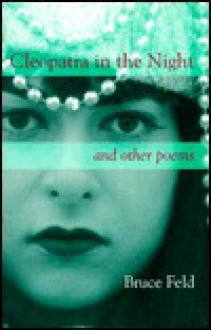 Cleopatra in the Night: Poems - Bruce Feld