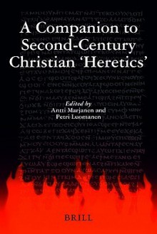 "A Companion to Second-century Christian ""Heretics (Supplements to Vigiliae Christianae, V. 76) (Supplements to Vigiliae Christianae) - Petri Luomanen"