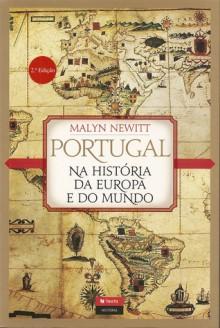 Portugal na História da Europa e do Mundo - Malyn Newitt
