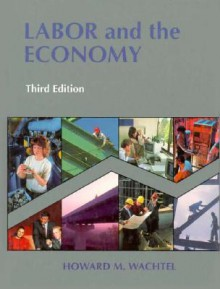 Labor and the Economy - Howard M. Wachtel