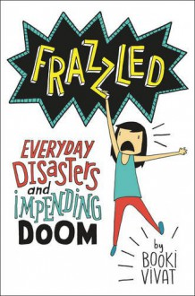 Frazzled: Everyday Disasters and Impending Doom - Booki Vivat, Booki Vivat