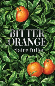 Bitter Orange - Claire Fuller