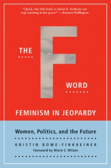 The F Word: Feminism in Jeopardy - Kristin Rowe-Finkbeiner