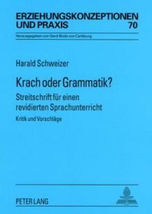 Krach Oder Grammatik?: Streitschrift Fuer Einen Revidierten Sprachunterricht Kritik Und Vorschlaege - Harald Schweizer