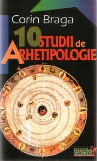 10 Studii de arhetipologie - Corin Braga