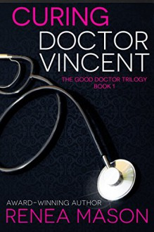 Curing Doctor Vincent (The Good Doctor Trilogy Book 1) - Renea Mason, Nancy Cassidy