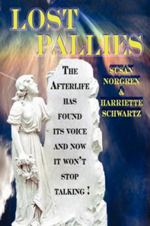 Lost Pallies: The Afterlife Has Found It's Voice and Now It Won't Stop Talking! - Susan Norgren