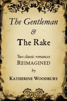 The Gentleman and the Rake - Katherine Woodbury, Eugene Woodbury