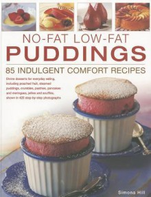 No-Fat Low-Fat Puddings: Divine desserts for everyday eating, including poached fruit, steamed puddings, crumbles, pastries, pancakes and meringues, jellies ... shown in 425 step-by-step photographs - Simona Hill