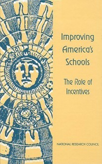 Improving America's Schools: The Role of Incentives - Board on Science Technology and Economic, National Research Council