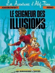 Les Aventures d'Alef-Thau, tome 4 : Le seigneur des illusions - Alejandro Jodorowsky, Arno