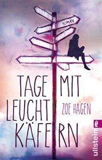 Tage mit Leuchtkäfern: Roman - Zoe Hagen