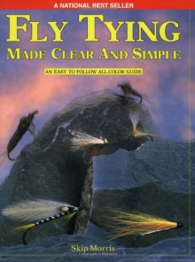 Fly Tying Made Clear and Simple - Skip Morris, Richard Bunse