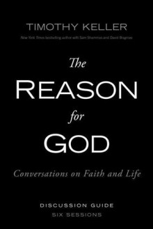 The Reason for God: Conversations on Faith and Life - Six Lessons (Discussion Guide) - Timothy Keller