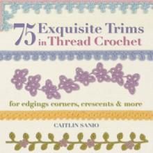 75 Exquisite Trims in Thread Crochet: For Edgings, Corners, Crescents & More - Caitlin Sainio