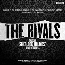 The Rivals: Tales of Sherlock Holmes' Rival Detectives (Dramatisation): 12 BBC Radio Dramas of Mystery and Suspense - Tim Pigott-Smith,Anton Lesser,Full Cast,Adrian Scarborough,Andrew Scott,James Chambers,Robert Barr,John Sessions,Jacques Futrelle,Anna Katharine Green,R. Austin Freeman,Ernest Bramah,Tim McInnerny,James Fleet,Charles Edwards,Various Authors,Paul Rhys,Cat