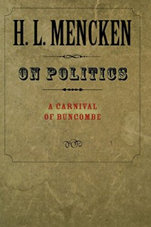 On Politics: A Carnival of Buncombe (Maryland Paperback Bookshelf) - H. L. Mencken