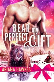 Bear My Perfect Gift: BBW Winter Paranormal Bear Shifter Romance (Christmas Bear Shifter Romance Book 3) - Ariana Hawkes
