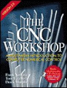 The Cnc Workshop Version 2.0 (2nd Edition) - Frank Nanfara, Derek Murphy, Tony Uccello