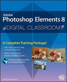 Adobe Photoshop Elements 8 Digital Classroom [With DVD] - Chad Chelius