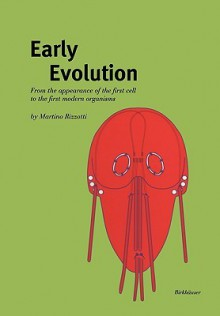 Early Evolution: From the Appearance of the First Cell to the First Modern Organisms - Martino Rizzotti