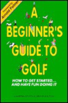 Beginner's Guide to Golf: How to Get Started and Have Fun - Larry Dennis