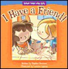 I Have a Friend! - Heather Gemmen
