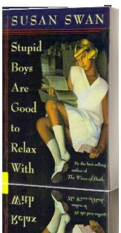Stupid Boys Are Good To Relax With - Susan Swan