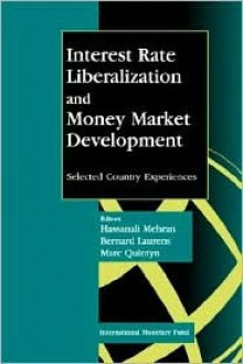 Interest Rate Liberalization and Money Market Development: Selected Country Experiences: Proceedings of a Seminar Held in Beijing July/August 1995 - Hassanali Mehran