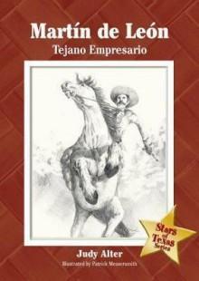 Martin de Leon: Tejano Empresario - Judy Alter, Patrick Messersmith