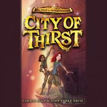 City of Thirst - Carrie Ryan, John Parke Davis, Pat Young, Hachette Audio