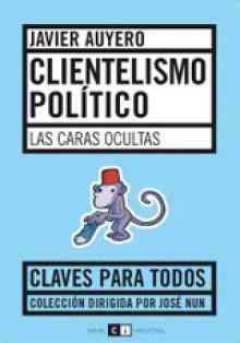 Clientelismo Politico: Las caras ocultas - Javier Auyero
