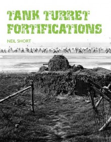 Tank Turret Fortifications - Neil Short