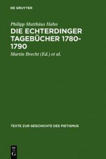 Die Echterdinger Tagebucher 1780-1790 - Philipp Matthaus Hahn