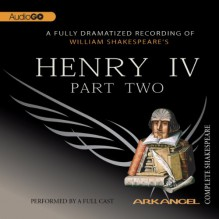 Henry IV, Part 2: Arkangel Shakespeare - William Shakespeare, Julian Glover, Arkangel Cast, Jamie Glover, Richard Griffiths