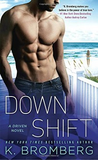 Down Shift (A Driven Novel) - K. Bromberg