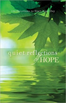 Quiet Reflections of Hope: 120 Devotions to Start Your Day - Baker Publishing Group
